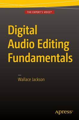 Digital Audio Editing Fundamentals - Jackson, Wallace