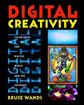 Digital Creativity: Techniques for Digital Media and the Internet - Wands, Bruce