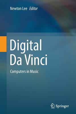 Digital Da Vinci: Computers in Music - Lee, Newton (Editor)