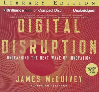 Digital Disruption: Unleashing the Next Wave of Innovation - McQuivey, James (Read by)