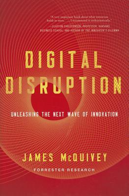 Digital Disruption: Unleashing the Next Wave of Innovation - McQuivey, James