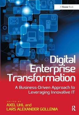Digital Enterprise Transformation: A Business-Driven Approach to Leveraging Innovative IT - Uhl, Axel, and Gollenia, Lars Alexander
