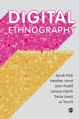 Digital Ethnography: Principles and Practice - Pink, Sarah, and Horst, Heather, and Postill, John