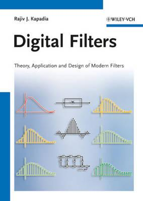 Digital Filters: Theory, Application and Design of Modern Filters - Kapadia, Rajiv J.