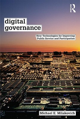Digital Governance: New Technologies for Improving Public Service and Participation - Milakovich, Michael E.