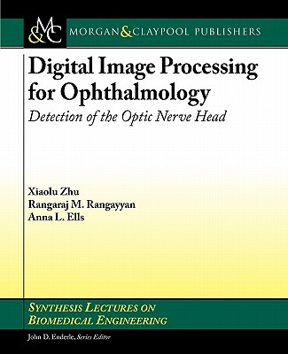 Digital Image Processing for Ophthalmology: Detection of the Optic Nerve Head - Zhu, Xiaolu, and Rangayyan, Rangaraj M, and Ells, Anna L