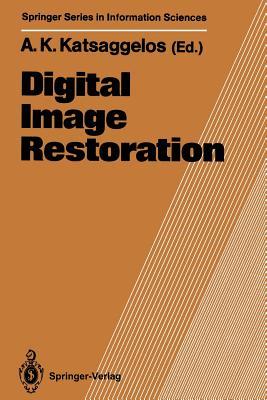 Digital Image Restoration - Katsaggelos, Aggelos K (Editor)
