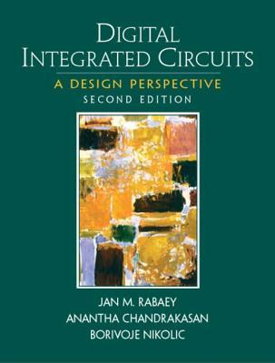 Digital Integrated Circuits - Rabaey, Jan M, and Chandrakasan, Anantha P, and Nikolic, Borivoje