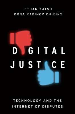 Digital Justice: Technology and the Internet of Disputes - Katsh, Ethan, and Rabinovich-Einy, Orna