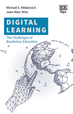 Digital Learning: The Challenges of Borderless Education - Milakovich, Michael E, and Wise, Jean-Marc