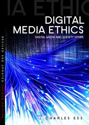 Digital Media Ethics - Ess, Charles M.