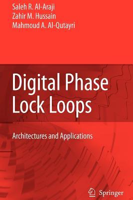 Digital Phase Lock Loops: Architectures and Applications - Al-Araji, Saleh R, and Hussain, Zahir M, and Al-Qutayri, Mahmoud A