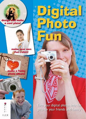 Digital Photo Fun: Turn Your Digital Photos into Fun Gifts for Your Friends and Family - Juniper, Adam
