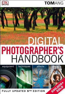 Digital Photographer's Handbook - Ang, Tom