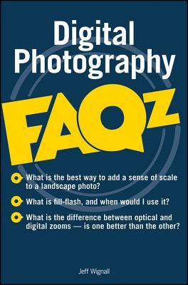 Digital Photography FAQs - Wignall, Jeff
