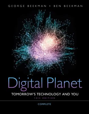 Digital Planet: Tomorrow's Technology and You, Complete - Beekman, George, and Beekman, Ben