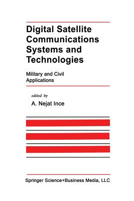 Digital Satellite Communications Systems and Technologies: Military and Civil Applications - Ince, A Nejat (Editor)
