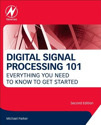Digital Signal Processing 101: Everything You Need to Know to Get Started - Parker, Michael