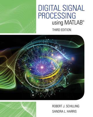 Digital Signal Processing Using MATLAB - Schilling, Robert J, and Harris, Sandra L