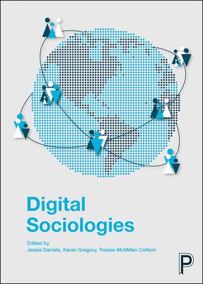 Digital sociologies - Daniels, Jessie (Editor), and Gregory, Karen (Editor), and Cottom, Tressie McMillan (Editor)