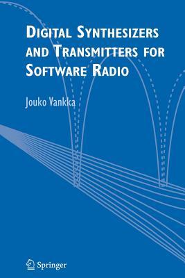 Digital Synthesizers and Transmitters for Software Radio - Vankka, Jouko