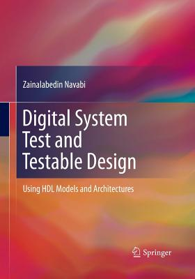 Digital System Test and Testable Design: Using Hdl Models and Architectures - Navabi, Zainalabedin