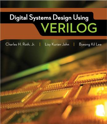 Digital Systems Design Using Verilog - Roth, Charles, and John, Lizy K, and Kil Lee, Byeong