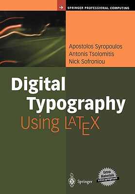 Digital Typography Using Latex - Syropoulos, Apostolos, and Tsolomitis, Antonis, and Sofroniou, Nick, Dr.