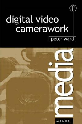 Digital Video Camerawork - Ward, Peter