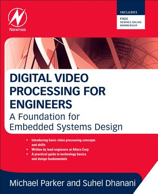 Digital Video Processing for Engineers: A Foundation for Embedded Systems Design - Dhanani, Suhel, and Parker, Michael, Professor