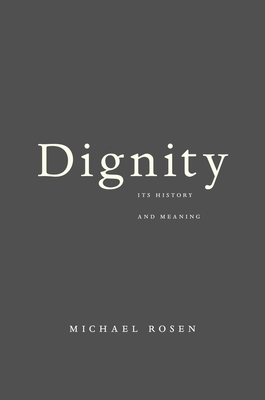 Dignity: Its History and Meaning - Rosen, Michael
