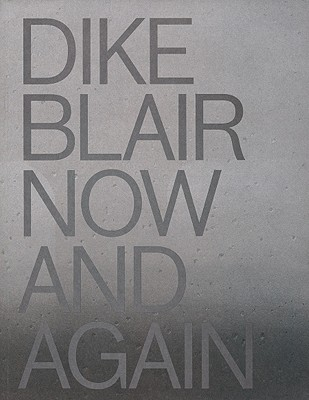 Dike Blair: Now & Again - Blair, Dike, and Doll, Nancy (Introduction by), and Eden, Xandra (Text by)
