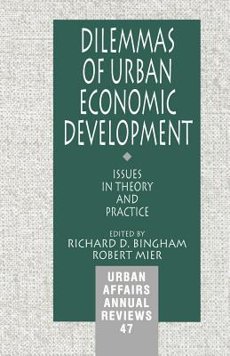 Dilemmas of Urban Economic Development: Issues in Theory and Practice - Bingham, Richard D, Dr. (Editor), and Mier, Robert (Editor)