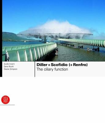 Diller + Scofidio (+ Renfro): The Ciliary Function: Works and Projects 1979-2007 - Incerti, Guido, and Ricchi, Daria, and Simpson, Deane