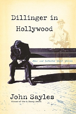 Dillinger in Hollywood: New and Selected Short Stories - Sayles, John