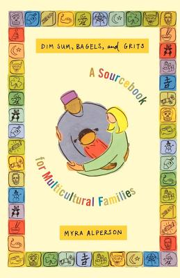 Dim Sum, Bagels, and Grits: A Sourcebook for Multicultural Families - Alperson, Myra