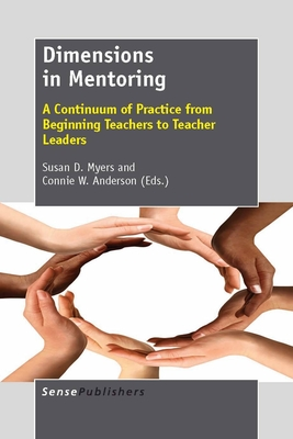 Dimensions in Mentoring: A Continuum of Practice from Beginning Teachers to Teacher Leaders - Myers, Susan D. (Volume editor), and Anderson, Connie W. (Volume editor)