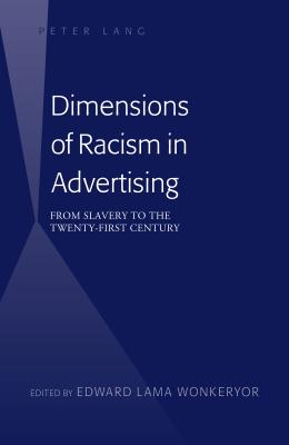 Dimensions of Racism in Advertising: From Slavery to the Twenty-First Century - Wonkeryor, Edward Lama (Editor)