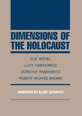 Dimensions of the Holocaust - Wiesel, Elie, and Dawidowicz, Lucy, and Rabinowicz, Dorothy