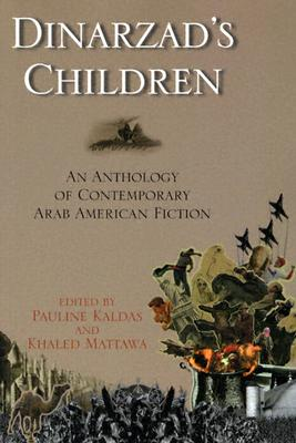 Dinarzad's Children: An Anthology of Contemporary Arab American Fiction - Kaldas, Pauline (Editor), and Mattawa, Khaled (Editor)