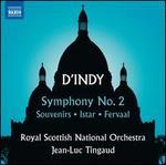 d'Indy: Symphony No. 2; Souvenirs; Istar; Fervaal