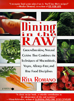 Dining in the Raw: Groundbreaking Natural Cuisine That Combines the Techniques of Macrobiotic, Vegan, Allergy-Free, and Raw Food Disciplines - Romano, Rita, and Kulvinskas, Viktor P, MS (Foreword by), and Clement, Brian R, PhD (Foreword by)
