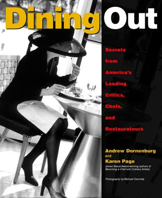 Dining Out: Secrets from America's Leading Critics, Chefs, and Restaurateurs - Dornenburg, Andrew, and Page, Karen, and Donnelly, Michael, Mr.