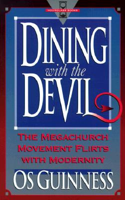 Dining with the Devil: The Megachurch Movement Flirts with Modernity - Guinness, Os