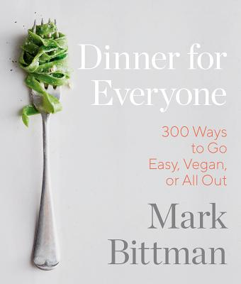 Dinner for Everyone: 100 Iconic Dishes Made 3 Ways--Easy, Vegan, or Perfect for Company: A Cookbook - Bittman, Mark, and Brackett, Aya (Photographer)