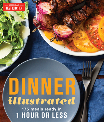 Dinner Illustrated: 175 Meals Ready in 1 Hour or Less - America's Test Kitchen (Editor)