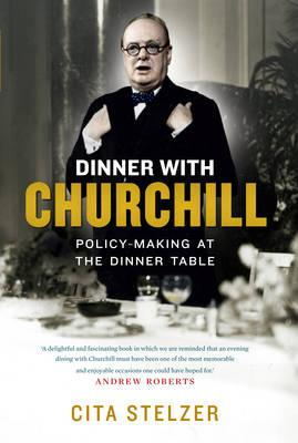 Dinner with Churchill: The Prime Minister's Table-Top Diplomacy - Stelzer, Cita