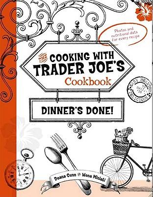 Dinner's Done! Cooking with Trader Joe's Cookbook - Gunn, Deana, and Miniati, Wona