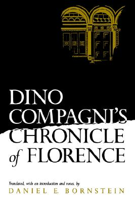 Dino Compagni's Chronicle of Florence - Bornstein, Daniel Ethan, and Bornstein, Daniel E (Translated by)