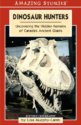 Dinosaur Hunters: Uncovering the Hidden Remains of Canada's Ancient Giants - Murphy-Lamb, Lisa